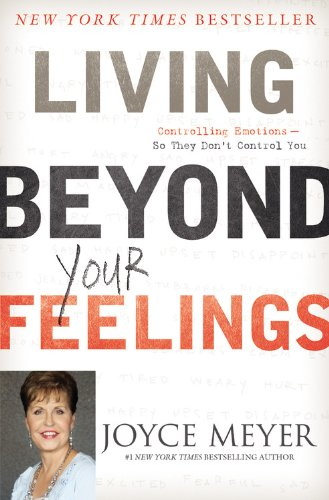 9781455549115: Living Beyond Your Feelings: Controlling Emotions So They Don't Control You