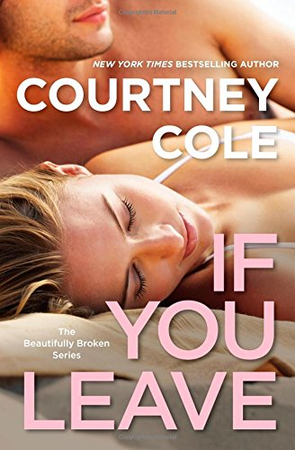 9781455550838: If You Leave: The Beautifully Broken Series: Book 2