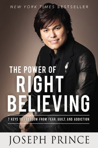 9781455553143: The Power of Right Believing: 7 Keys to Freedom from Fear, Guilt, and Addiction