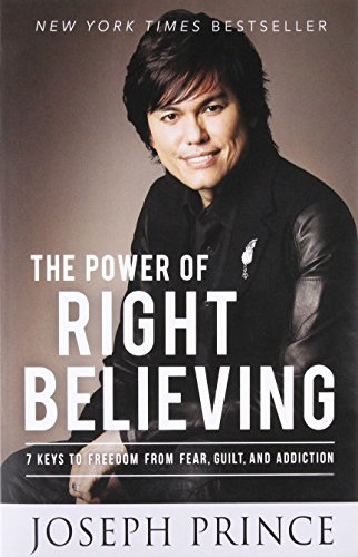 9781455553167: The Power of Right Believing: 7 Keys to Freedom from Fear, Guilt, and Addiction