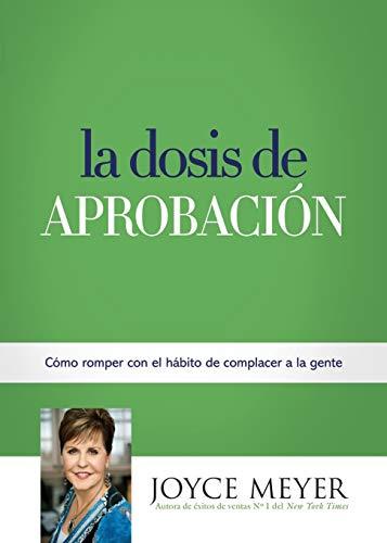 9781455553273: La Dosis de Aprobación: Cómo Romper con el Hábito de Complacer a la Gente (Spanish Edition)