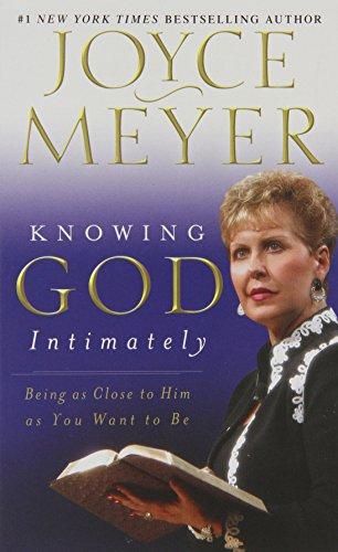 Knowing God Intimately: Being as Close to Him as You Want to Be (1455553441) by Joyce Meyer