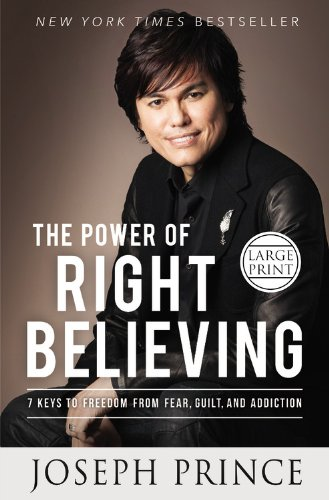 9781455553471: The Power of Right Believing: 7 Keys to Freedom from Fear, Guilt, and Addiction