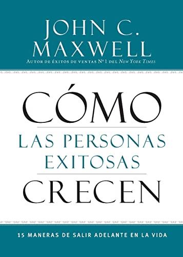 9781455554423: Cómo las Personas Exitosas Crecen: 15 Maneras de Salir Adelante en la Vida (Spanish Edition)