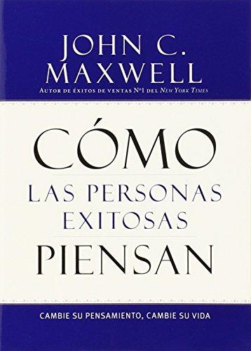 9781455554447: Cómo las Personas Exitosas Piensan: Cambie su Pensamiento, Cambie su Vida (Spanish Edition)