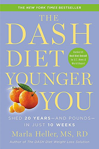 9781455554553: The DASH Diet Younger You: Shed 20 Years--and Pounds--in Just 10 Weeks (A DASH Diet Book)