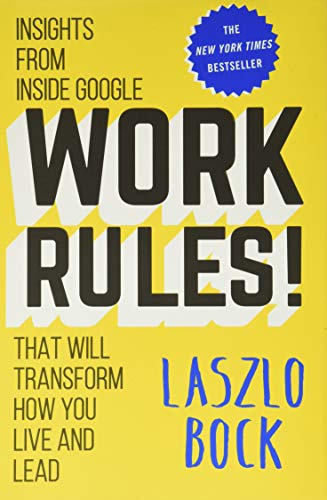 9781455554799: Work Rules!: Insights from Inside Google That Will Transform How You Live and Lead
