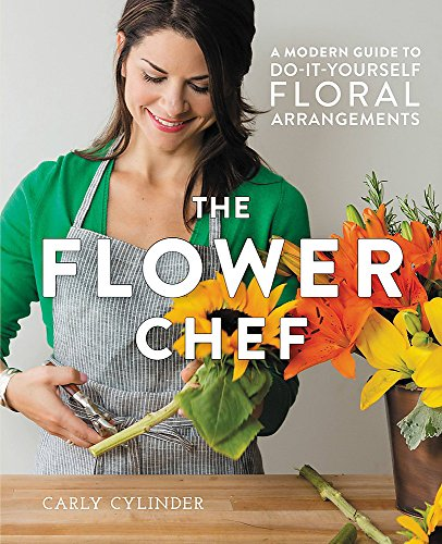 9781455555499: The Flower Chef: A Modern Guide to Do-It-Yourself Floral Arrangements