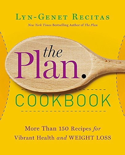 The Plan Cookbook: More Than 150 Recipes for Vibrant Health and Weight Loss: Lyn-Genet Recitas