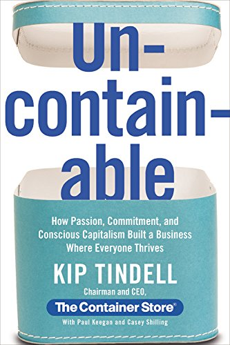 9781455558599: Uncontainable: How Passion, Commitment, and Conscious Capitalism Built a Business Where Everyone Thrives