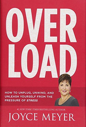 9781455559831: Overload: How to Unplug, Unwind, and Unleash Yourself from the Pressure of Stress