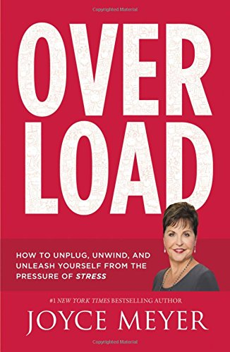 9781455559886: Overload: How to Unplug, Unwind, and Unleash Yourself from the Pressure of Stress