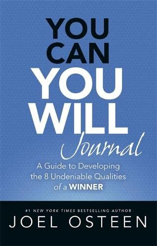You Can, You Will Journal: A Guide to Developing the 8 Undeniable Qualities of a Winner: Osteen, ...