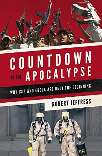 9781455563043: Countdown to the Apocalypse: Why ISIS and Ebola Are Only the Beginning