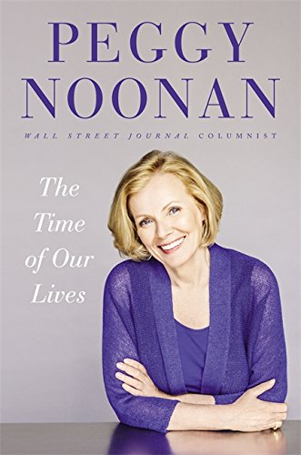The Time of Our Lives: Collected Writings: Noonan, Peggy