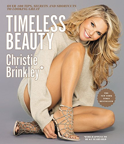 Timeless Beauty: Over 100 Tips, Secrets, and: Christie Brinkley