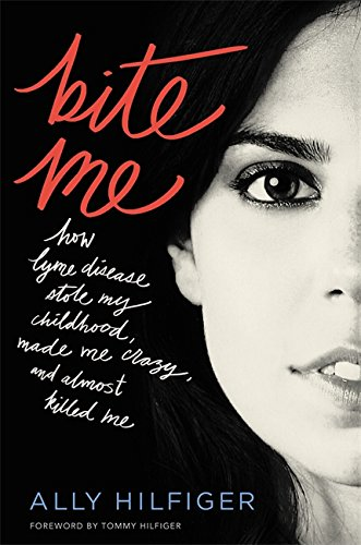9781455567065: Bite Me: How Lyme Disease Stole My Childhood, Made Me Crazy, and Almost Killed Me