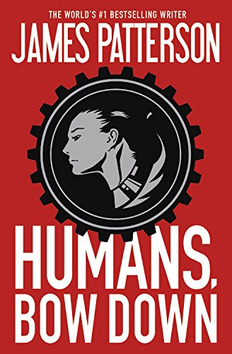 Humans, Bow Down (Paperback): Patterson, James/ Raymond,