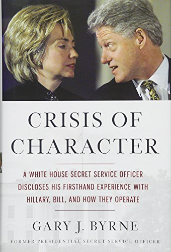 9781455568871: Crisis of Character: A White House Secret Service Officer Discloses His Firsthand Experience with Hillary, Bill, and How They Operate