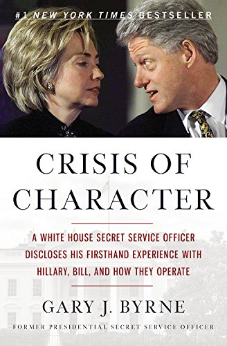 9781455568895: Crisis of Character: A White House Secret Service Officer Discloses His Firsthand Experience with Hillary, Bill, and How They Operate
