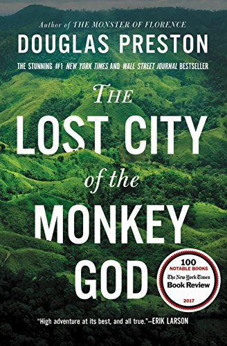 The Lost City of the Monkey God: A True Story: Douglas Preston
