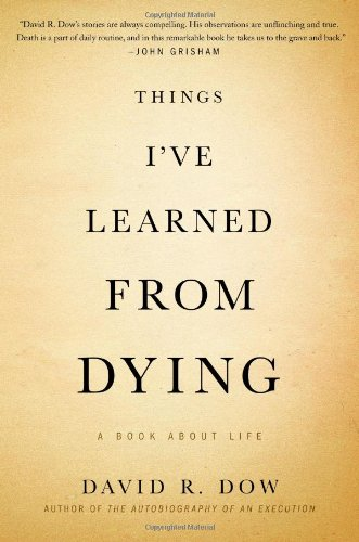 Things I've Learned from Dying: A Book About Life: Dow, David R.