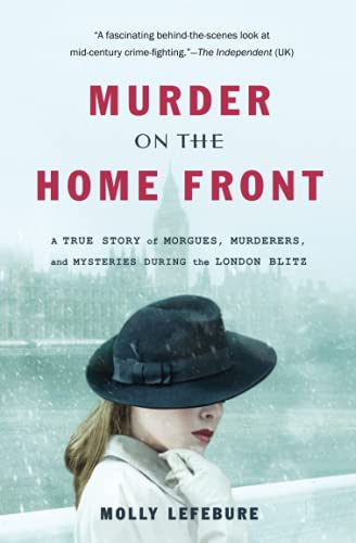9781455576067: Murder on the Home Front: A True Story of Morgues, Murderers, and Mysteries during the London Blitz