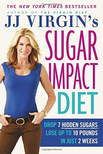 9781455577835: Jj Virgin's Sugar Impact Diet: Drop 7 Hidden Sugars, Lose Up to 10 Pounds in Just 2 Weeks