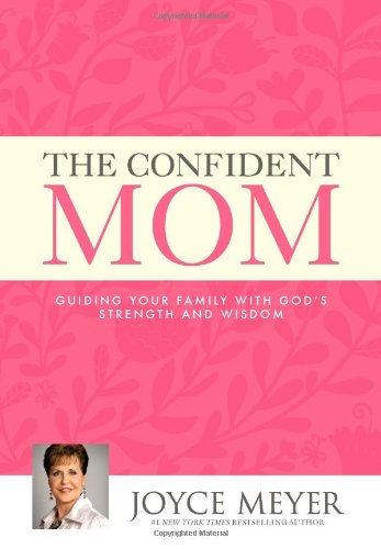 9781455580187: The Confident Mom: Guiding Your Family with God's Strength and Wisdom