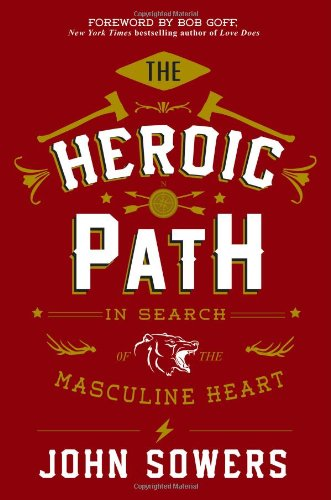 9781455580392: The Heroic Path: In Search of the Masculine Heart