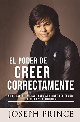 9781455581498: El Poder de Creer Correctamente: 7 Factores Clave para ser Libre del Temor, la Culpa y la Adicción (Spanish Edition)