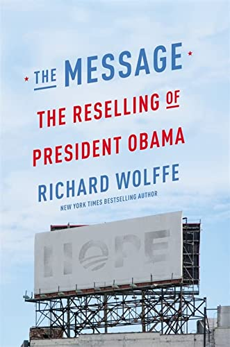 9781455581566: The Message: The Reselling of President Obama