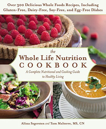 9781455581894: The Whole Life Nutrition Cookbook: Over 300 Delicious Whole Foods Recipes, Including Gluten-Free, Dairy-Free, Soy-Free, and Egg-Free Dishes