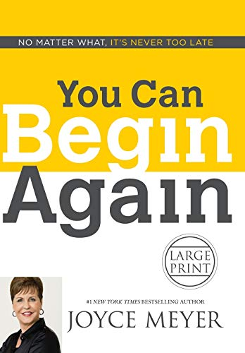 You Can Begin Again: No Matter What, It's Never Too Late: Joyce Meyer
