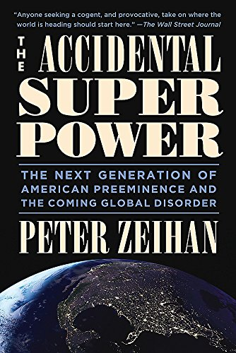 9781455583683: The Accidental Superpower: The Next Generation of American Preeminence and the Coming Global Disaster: The Next Generation of American Preeminence and the Coming Global Disorder