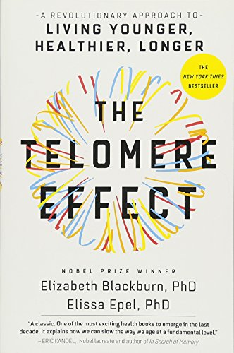 The Telomere Effect: A Revolutionary Approach to Living Younger, Healthier, Longer: Dr. Elizabeth ...