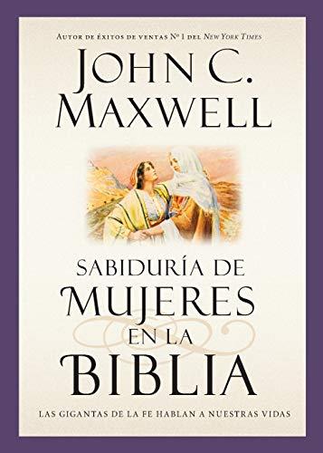 Sabiduría de mujeres en la Biblia: Las: Maxwell, John C.
