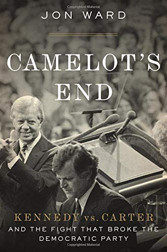 9781455591381: Camelot's End: Kennedy vs. Carter and the Fight That Broke the Democratic Party