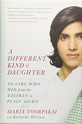A Different Kind of Daughter: The Girl Who Hid from the Taliban in Plain Sight: Toorpakai, Maria; ...