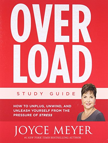 9781455596546: Overload Study Guide: How to Unplug, Unwind, and Unleash Yourself from the Pressure of Stress