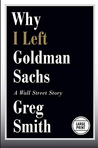9781455598861: Why I Left Goldman Sachs: A Wall Street Story