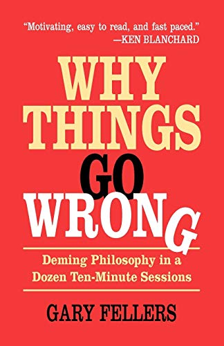 9781455606016: Why Things Go Wrong: Deming Philosophy In A Dozen Ten-Minute Sessions