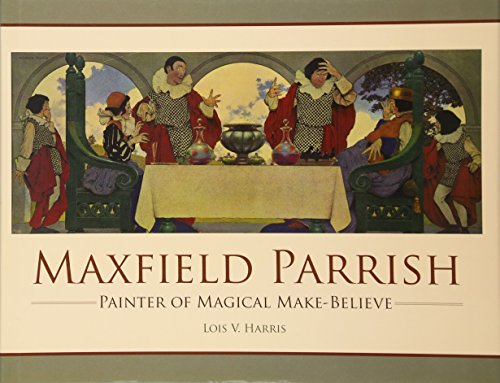 Maxfield Parrish Painter of Magical Make Believe: Harris, Lois V.