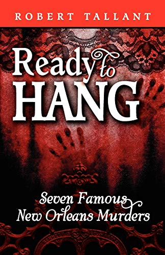 Ready to Hang: Seven Famous New Orleans Murders (1455616664) by Tallant, Robert