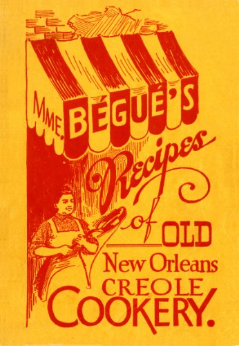 Mme. Begue's Recipes of Old New Orleans: Begue, Elizabeth; Begue,