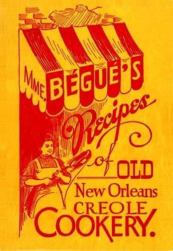 Mme. Bégué's Recipes of Old New Orleans: Begue, Elizabeth; Tooker,