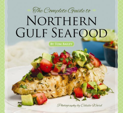 The Complete Guide to Northern Gulf Seafood: Tom Bailey