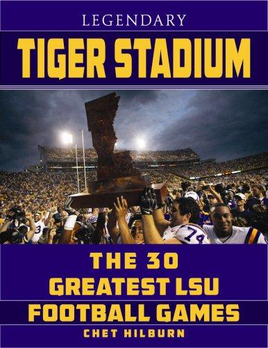 9781455618859: Legendary Tiger Stadium: The Thirty Greatest LSU Football Games