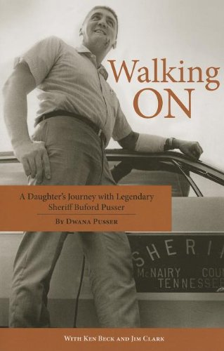 9781455618897: Walking On: A Daughter's Journey with Legendary Sheriff Buford Pusser