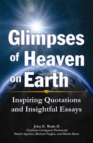 Glimpses of Heaven on Earth: Inspiring Quotations: John Wade II;